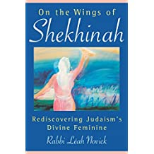 On the Wings of Shekhinah: Rediscovering Judaism's Divine Feminine (English Edition)