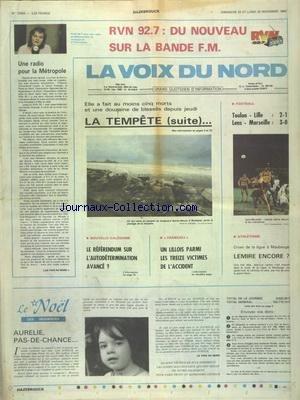 VOIX DU NORD (LA) [No 12564] du 25/11/1984 - LA TEMPETE A FAIT AU MOINS 5 MORTS - NOUVELLE-CALEDONIE - LE REFERENDUM SUR L'AUTODETERMINATION AVANCE - TRANSALL - UN LILLOIS PARMI LES 13 VICTIMES DE L'ACCIDENT - LES SPORTS - ATHLETISME - FOOT