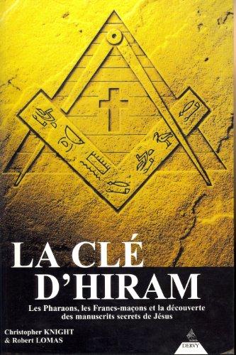 La Cl d'Hiram - Les Pharaons, les Francs-maons et la dcouverte des manuscrits secrets de Jsus