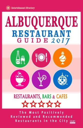 Albuquerque Restaurant Guide 2017: Best Rated Restaurants in Albuquerque, New Mexico - 500 Restaurants, Bars and Cafés recommended for Visitors, 2017