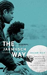 The Jarmusch Way: Spirituality and Imagination in Dead Man, Ghost Dog, and The Limits of Control by Julian Rice (2012-10-12)