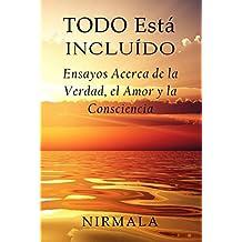 Todo Está Incluído - Ensayos Acerca de la Verdad, el Amor y la Consciencia (Spanish Edition)