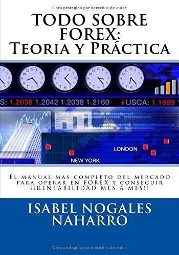 Descargar Libro TODO SOBRE FOREX: Teoría y Práctica: El manual mas completo del mercado para operar en FOREX y conseguir ¡¡ RENTABILIDAD MES A MES!! de Isabel Nogales Naharro