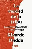 La verdad de la tribu: La corrección política y sus enemigos (Ensayo y Pensamiento)