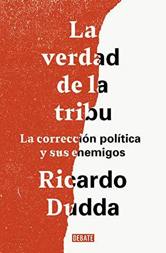 La verdad de la tribu: La corrección política y sus enemigos por Ricardo Dudda