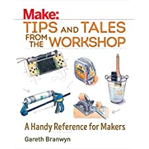 Make: Tips and Tales from the Workshop: An Indispensable Benchtop Reference with Hundreds of Ingenious Workshop Tips, Tricks, and Techniques (Make: Technology on Your Time)