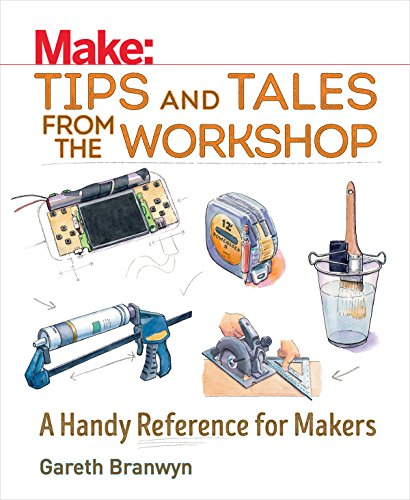 Make: Tips and Tales from the Workshop: A Handy Reference for Makers (Make: Technology on Your Time) (English Edition)