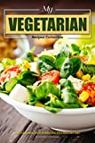 My Vegetarian Recipes Collection: The Cookbook that Guides You to a Healthy Diet
