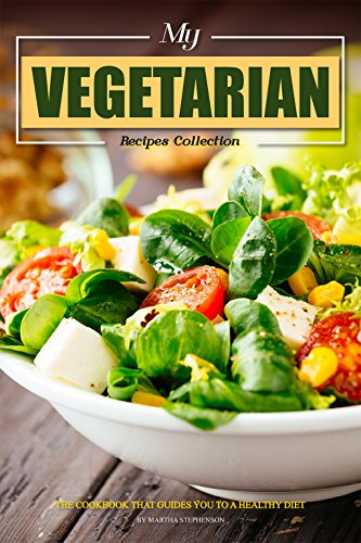 my-vegetarian-recipes-collection-the-cookbook-that-guides-you-to-a-healthy-diet-english-edition