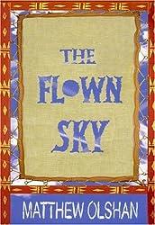 The Flown Sky by Matthew Olshan (2007-03-15)