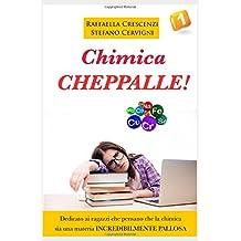 Chimica Cheppalle!: Dedicato ai ragazzi delle superiori che pensano che la chimica sia una materia infinitamente pallosa.