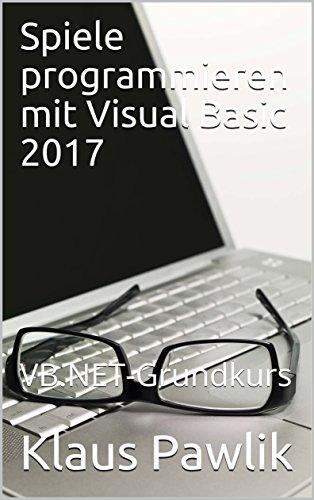 Spiele programmieren mit Visual Basic 2017: VB.NET-Grundkurs (German Edition)