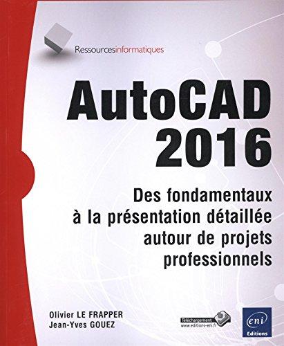 AutoCAD 2016 - Des fondamentaux à la présentation détaillée par Jean-Yves GOUEZ Olivier LE FRAPPER