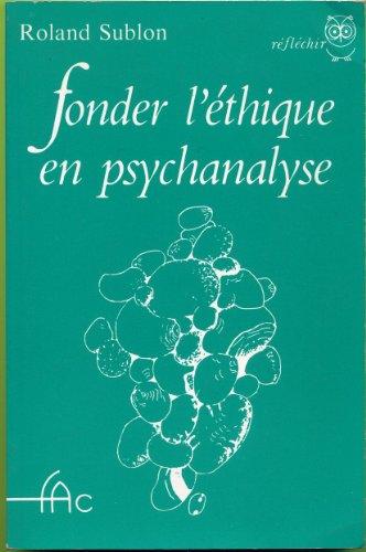 Fonder l'éthique en psychanalyse