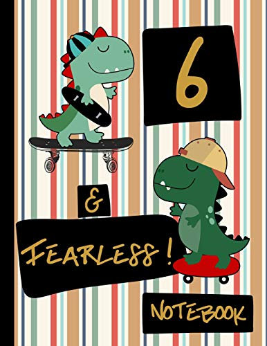 6 & Fearless! Notebook: Blank Lined Dinosaur Skateboard Notebook for Boys 6 Year Old Birthday: Dinosaurs and Skateboards Frame Writing Pages