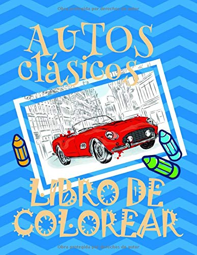 Libro de Colorear Autos clásicos ✎: Libro de Colorear Carros Colorear Niños 3-6 Años! ✌ (Libro de Colorear Autos clásicos - A SERIES OF COLORING BOOKS, Band 1)