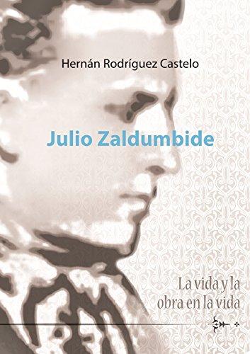Julio Zaldumbide, la vida y la obra en la vida por Hernán Rodríguez Castelo