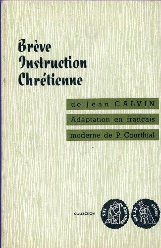 Jean Calvin. Brève instruction chrétienne : . Adaptation en français moderne de Pierre Courthial. Préface de Pierre Marcel par Jean Calvin