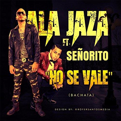 No Se Vale (feat. Señorito) - Ala Jaza