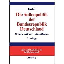 Die Außenpolitik der Bundesrepublik Deutschland: Normen, Akteure, Entscheidungen (Lehr- und Handbücher der Politikwissenschaft)