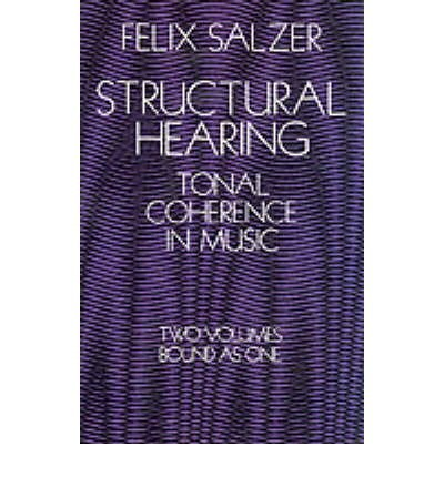 [(Structural Hearing: Tonal Coherence in Music * * )] [Author: Felix Salzer] [Jan-1999]