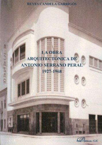 La obra arquitectónica de Antonio Serrano Peral. 1927-1968