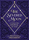 The Severed Moon: A Yearlong Journal of Magic par Bardugo