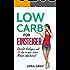 Low Carb für Einsteiger: Direkt loslegen und 10 kg in nur einem Monat abnehmen! (Zur Traumfigur mit Low Carb )