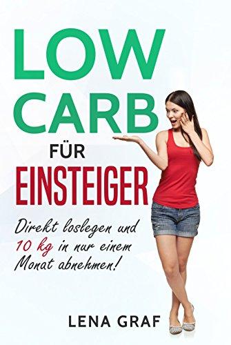 low-carb-fr-einsteiger-direkt-loslegen-und-10-kg-in-nur-einem-monat-abnehmen-zur-traumfigur-mit-low-carb