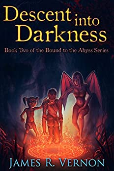 Descent Into Darkness (Bound to the Abyss Book 2) (English Edition) von [Vernon, James R.]