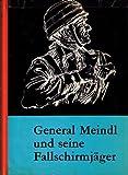General Meindl und seine Fallschirmjäger - Vom Sturmregiment zum II. Fallschirmjägerkorps 1940 - 1945.