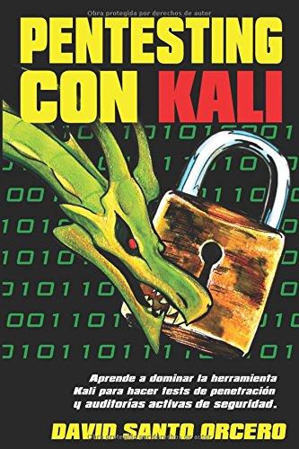 Pentesting con Kali: Aprende a dominar la herramienta Kali de pentesting, hacking y auditorías activas de seguridad. par David Santo Orcero