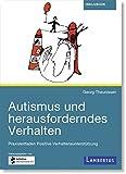 Autismus und herausforderndes Verhalten: Praxisleitfaden für Positive Verhaltensunterstützung - Georg Theunissen