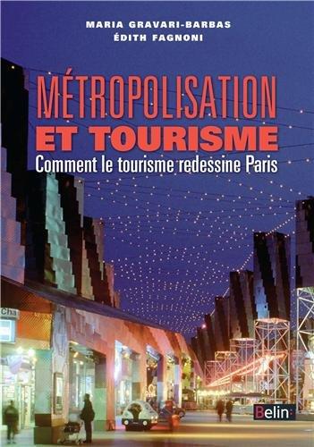 Métropolisation et tourisme : Comment le tourisme redessine Paris par Edith Fagnoni
