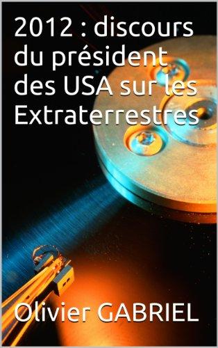 2012 : discours du président des USA sur les Extraterrestres (French Edition)