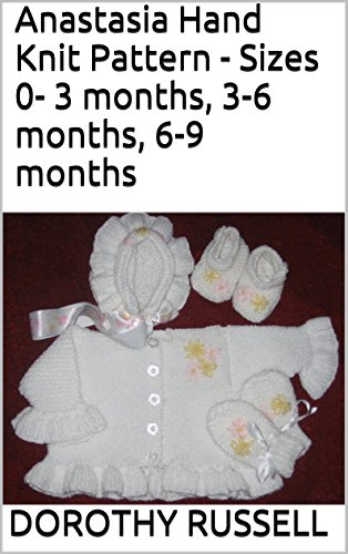 Anastasia Hand Knit Pattern - Sizes 0- 3 months, 3-6 months, 6-9 months (English Edition)
