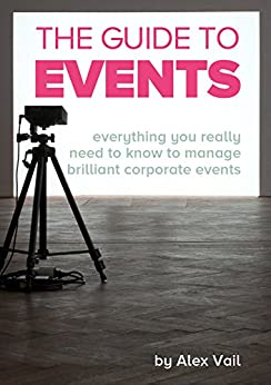 The Guide to Events: Everything you need to know to run brilliant corporate events by [Vail, Alex]