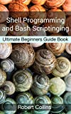 Shell Programming and Bash Scripting: Ultimate Beginners Guide Book