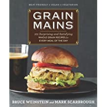 Grain Mains: 101 Surprising and Satisfying Whole Grain Recipes for Every Meal of the Day by Bruce Weinstein (2012-08-21)