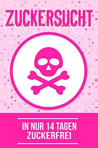 Zuckersucht: In nur 14 Tagen zuckerfrei (Ohne Zucker Heiße Schokolade)