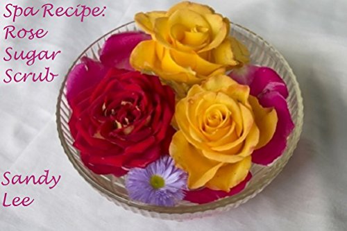 Spa Recipe: Rose Sugar Scrub (English Edition)