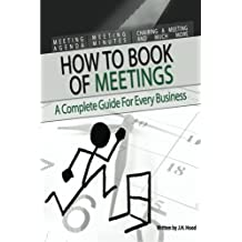 How to Book of Meetings: Conducting Effective Meetings: Learn How to Write Minutes for Meetings Using Samples (How to series) (Volume 1) by J H Hood (2013-06-21)