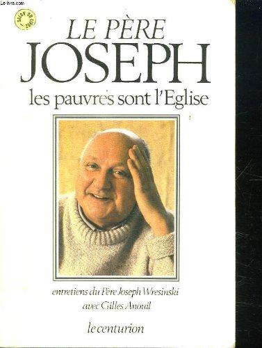 Les Pauvres sont l'glise : Entretiens entre le P. Joseph Wresinski et Gilles Anouil