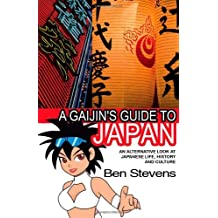 A Gaijin's Guide to Japan: an Alternative Look at Japanese Life, History and Culture by Ben Stevens (2009-08-02)