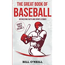 The Great Book of Baseball: Interesting Facts and Sports Stories: Volume 3 (Sports Trivia)