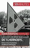 La catastrophe nucléaire de Tchernobyl: Entre erreurs humaines et défauts techniques