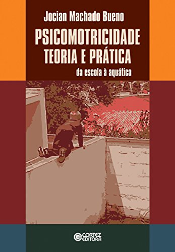 Psicomotricidade: Teoria e prática: Da escola à aquática (Portuguese Edition)
