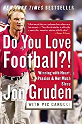 Do You Love Football?!: Winning with Heart, Passion, and Not Much Sleep by Jon Gruden (2004-08-10)