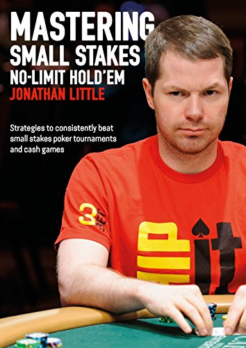 Mastering Small Stakes No-Limit Hold'em: Strategies to consistently beat small stakes poker tournaments and cash games por Jonathan Little