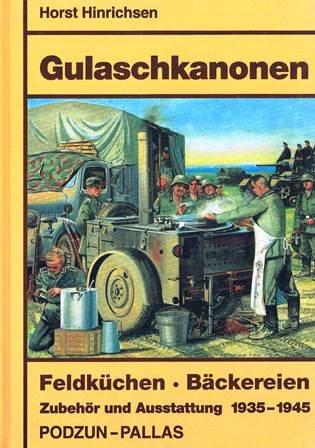 Gulaschkanonen : Feldküchen, Bäckereien, Zubehör und Ausstattung ; 1935-1945